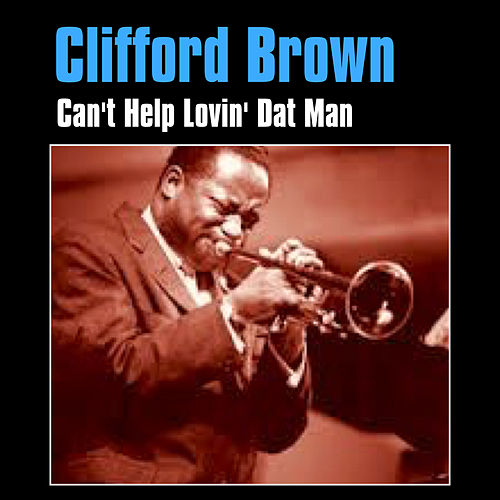 Can't Help Lovin' Dat Man by Clifford Brown