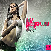 Ibiza Underground Series, Vol. 5 by Various Artists