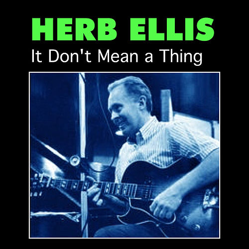 It Don't Mean a Thing by Herb Ellis