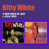 A New Voice in Jazz + Kitty White: Cold Fire! by Kitty White