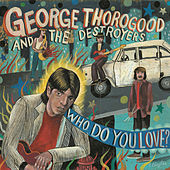 Who Do You Love? by George Thorogood