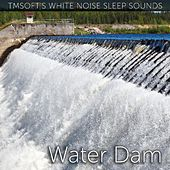 Water Dam Sound by Tmsoft's White Noise Sleep Sounds