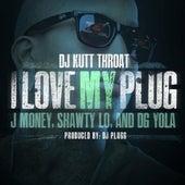 I Love My Plug (feat. Dg Yola, J Money & Shawty Lo) de DJ Kutt Throat