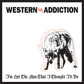 I'm Not the Man That I Thought I'd Be by Western Addiction