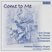 Come to Me: Love Songs for Chorus by American Composers by American Repertory Singers