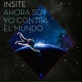Ahora Soy Yo Contra el Mundo by Insite