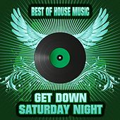 Get Down Saturday Night - Best of House Music by Various Artists