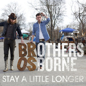 Stay A Little Longer by Brothers Osborne