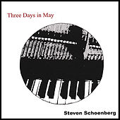 Three Days in May de Steven Schoenberg