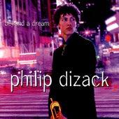 Beyond A Dream by Philip Dizack