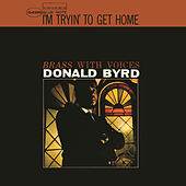 I'm Tryin' To Get Home (Remastered 2015) by Donald Byrd