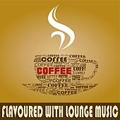 Coffee Flavoured with Lounge Music (A Luxury Cafe Chill House Selection) de Various Artists