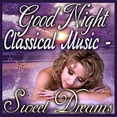 Good Night Classical Music - Sweet Dreams by Various Artists