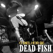 O Melhor de Dead Fish by Dead Fish