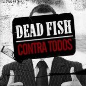 Contra Todos by Dead Fish