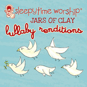 Jars Of Clay Lullaby Renditions by Sleepytime Worship