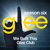 Glee: The Music, We Built This Glee Club de Glee Cast