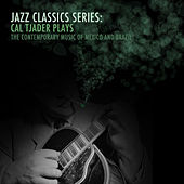 Jazz Classics Series: Cal Tjader Plays the Contemporary Music of Mexico and Brazil by Cal Tjader