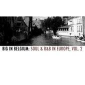 Big in Belgium: Soul & R&B in Europe, Vol. 2 by Various Artists