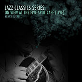 Jazz Classics Series: On View at the Five Spot Café (Live) von Kenny Burrell