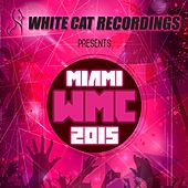 White Cat Recordings Presents Miami Wmc 2015 de Various Artists