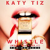 Whistle (While You Work It) (The Remixes) by Katy Tiz
