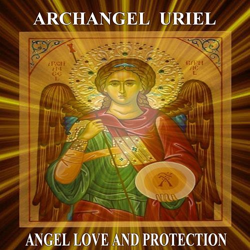Archangel Uriel Angel Love and Protection by Angels Of Light