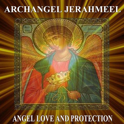 Archangel Jerahmeel Angel Love and Protection by Angels Of Light