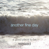 A Good Place to Be - Remixed by Another Fine Day