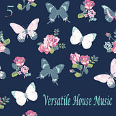 Versatile House Music, Vol. 6 von Various Artists