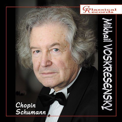 Mikhail Voskresensky plays Chopin and Schumann by Mikhail Voskresensky
