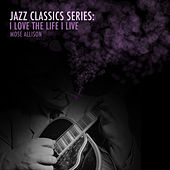 Jazz Classics Series: I Love the Life I Live de Mose Allison