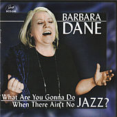 What Are You Gonna Do When There Ain't No Jazz? de Barbara Dane