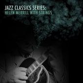 Jazz Classics Series: Helen Merrill with Strings von Helen Merrill