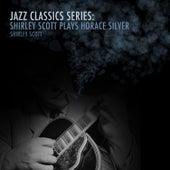 Jazz Classics Series: Shirley Scott Plays Horace Silver de Shirley Scott