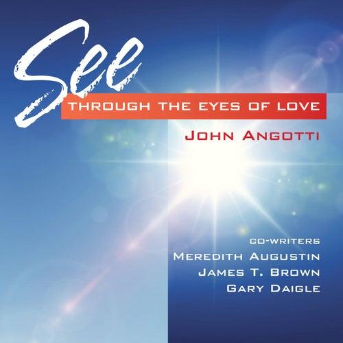 See Through the Eyes of Love by John Angotti
