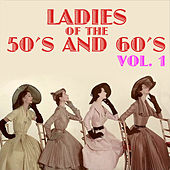 Ladies of the 50s and 60s, Vol. 1 by Various Artists
