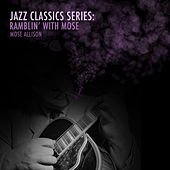 Jazz Classics Series: Ramblin' with Mose de Mose Allison