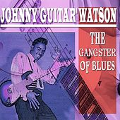 The Gangster of Blues (32 Songs - Digital Remastered) von Johnny 'Guitar' Watson
