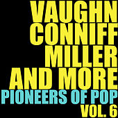 Vaughn, Conniff, Miller and More Pioneers of Pop, Vol. 6 by Various Artists
