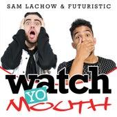 Watch Yo Mouth (feat. Sam Lachow) by Futuristic