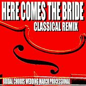 Here Comes the Bride (Classical Remix) [Bridal Chorus Wedding March Processional] by Blue Claw Philharmonic