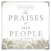 The Praises of His People by Chris Bray