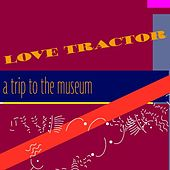 A Trip to the Museum by Love Tractor