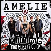 Kill Me (And Make It Quick) by Amelie