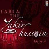 Tabla - The Zakir Hussain Way by Zakir Hussain