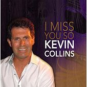 I Miss You So von Kevin Collins