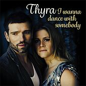 I Wanna Dance with Somebody von Thyra