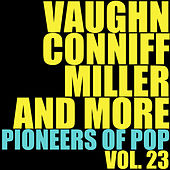 Vaughn, Conniff, Miller and More Pioneers of Pop, Vol. 23 by Various Artists