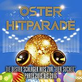 Oster Hitparade - Die besten Schlager Hits zur Eier suchen Party 2015 bis 2016 de Various Artists